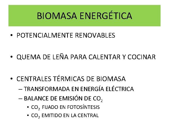 BIOMASA ENERGÉTICA • POTENCIALMENTE RENOVABLES • QUEMA DE LEÑA PARA CALENTAR Y COCINAR •