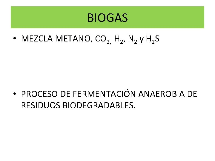 BIOGAS • MEZCLA METANO, CO 2, H 2, N 2 y H 2 S