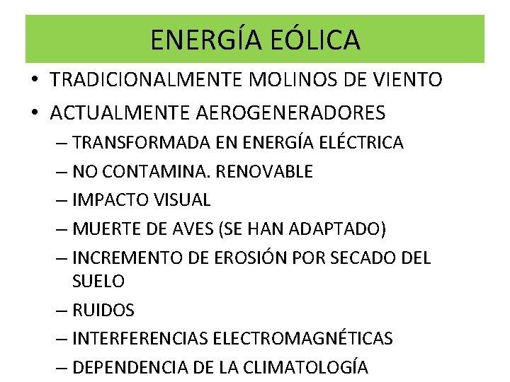 ENERGÍA EÓLICA • TRADICIONALMENTE MOLINOS DE VIENTO • ACTUALMENTE AEROGENERADORES – TRANSFORMADA EN ENERGÍA