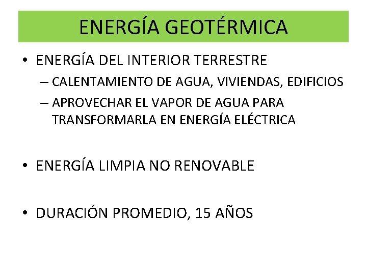 ENERGÍA GEOTÉRMICA • ENERGÍA DEL INTERIOR TERRESTRE – CALENTAMIENTO DE AGUA, VIVIENDAS, EDIFICIOS –