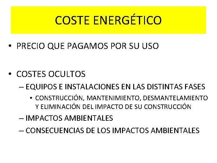 COSTE ENERGÉTICO • PRECIO QUE PAGAMOS POR SU USO • COSTES OCULTOS – EQUIPOS