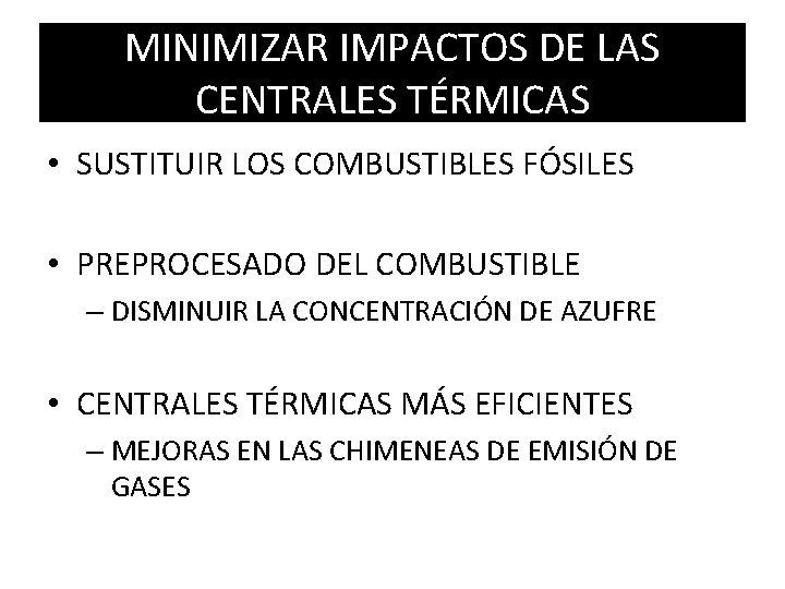 MINIMIZAR IMPACTOS DE LAS CENTRALES TÉRMICAS • SUSTITUIR LOS COMBUSTIBLES FÓSILES • PREPROCESADO DEL