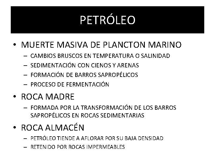 PETRÓLEO • MUERTE MASIVA DE PLANCTON MARINO – – CAMBIOS BRUSCOS EN TEMPERATURA O