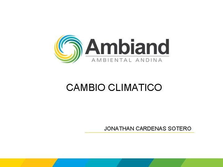 CAMBIO CLIMATICO JONATHAN CARDENAS SOTERO