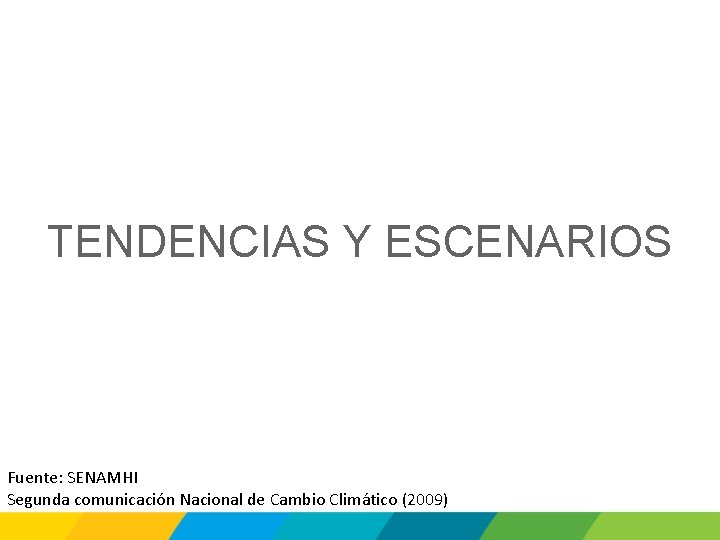 TENDENCIAS Y ESCENARIOS Fuente: SENAMHI Segunda comunicación Nacional de Cambio Climático (2009)