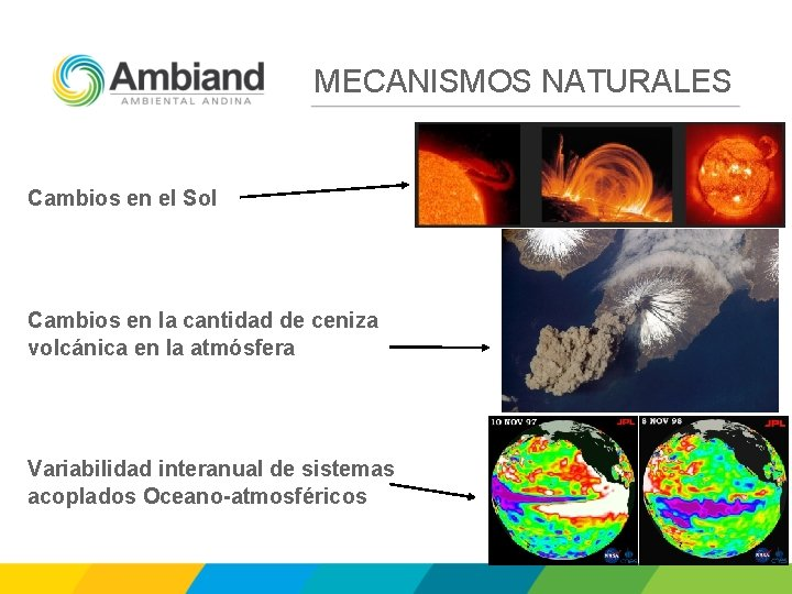MECANISMOS NATURALES Cambios en el Sol Cambios en la cantidad de ceniza volcánica en