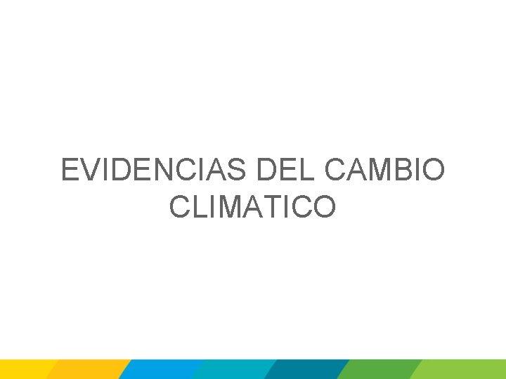 EVIDENCIAS DEL CAMBIO CLIMATICO