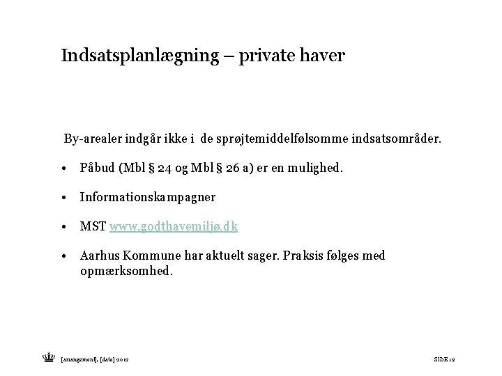Indsatsplanlægning – private haver By-arealer indgår ikke i de sprøjtemiddelfølsomme indsatsområder. • Påbud (Mbl
