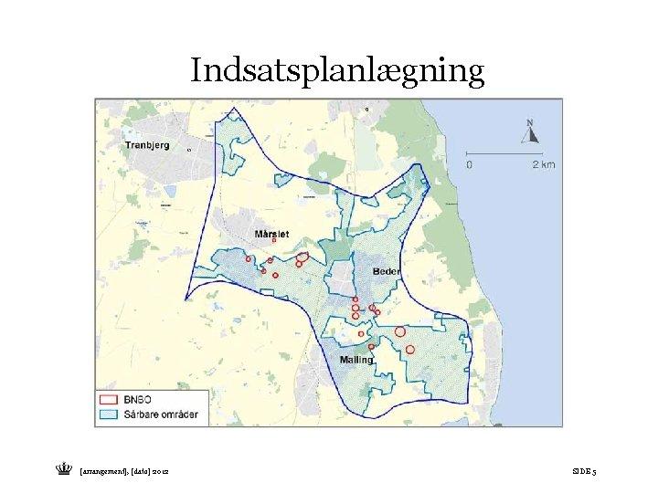 Indsatsplanlægning [arrangement], [dato] 2012 SIDE 5