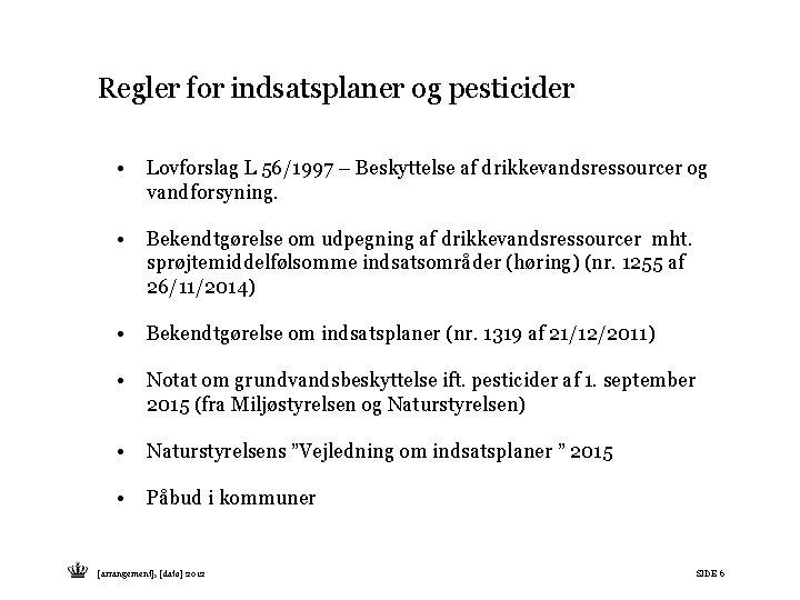Regler for indsatsplaner og pesticider • Lovforslag L 56/1997 – Beskyttelse af drikkevandsressourcer og