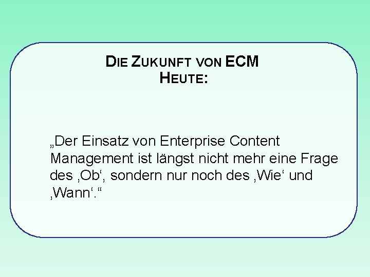 """DIE ZUKUNFT VON ECM HEUTE: """"Der Einsatz von Enterprise Content Management ist längst nicht"""