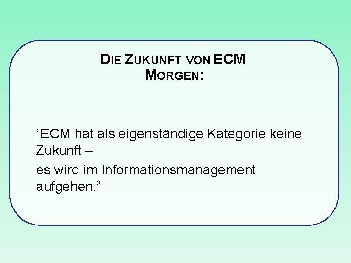 """DIE ZUKUNFT VON ECM MORGEN: """"ECM hat als eigenständige Kategorie keine Zukunft – es"""
