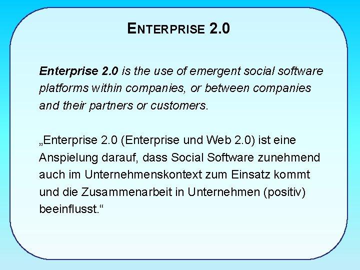 ENTERPRISE 2. 0 Enterprise 2. 0 is the use of emergent social software platforms