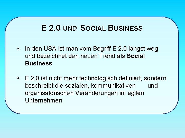 E 2. 0 UND SOCIAL BUSINESS • In den USA ist man vom Begriff