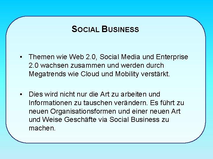 SOCIAL BUSINESS • Themen wie Web 2. 0, Social Media und Enterprise 2. 0