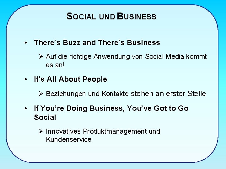 SOCIAL UND BUSINESS • There's Buzz and There's Business Ø Auf die richtige Anwendung