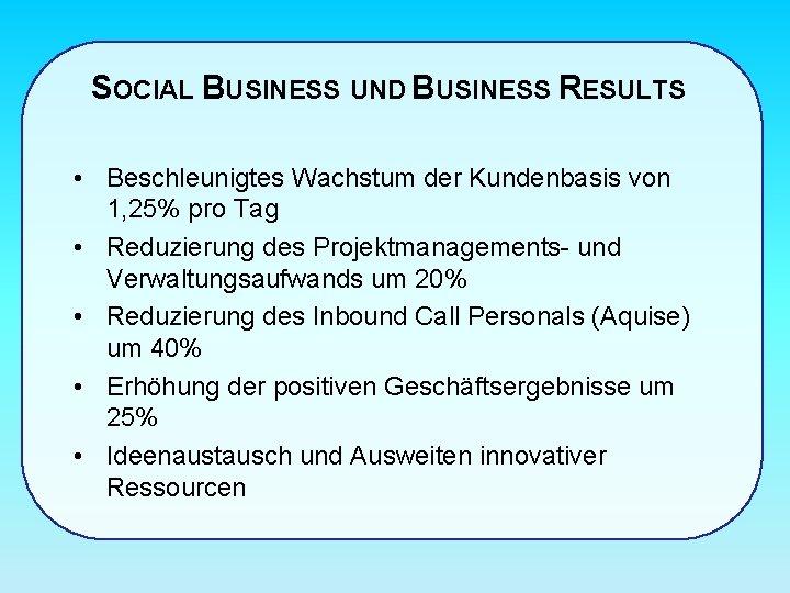 SOCIAL BUSINESS UND BUSINESS RESULTS • Beschleunigtes Wachstum der Kundenbasis von 1, 25% pro