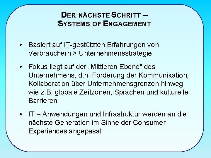 DER NÄCHSTE SCHRITT – SYSTEMS OF ENGAGEMENT • Basiert auf IT-gestützten Erfahrungen von Verbrauchern