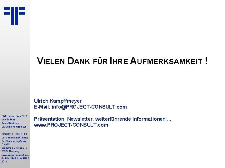 VIELEN DANK FÜR IHRE AUFMERKSAMKEIT ! Ulrich Kampffmeyer E-Mail: info@PROJECT-CONSULT. com EIM Update Tage
