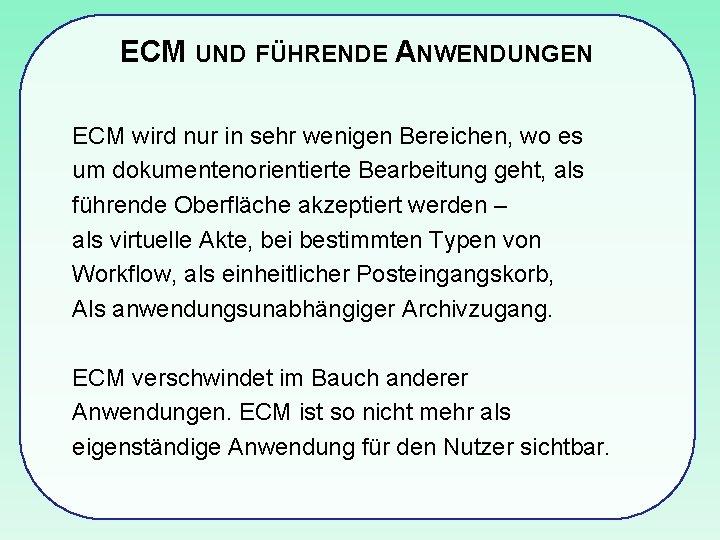 ECM UND FÜHRENDE ANWENDUNGEN ECM wird nur in sehr wenigen Bereichen, wo es um