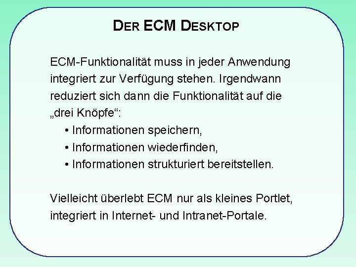 DER ECM DESKTOP ECM-Funktionalität muss in jeder Anwendung integriert zur Verfügung stehen. Irgendwann reduziert
