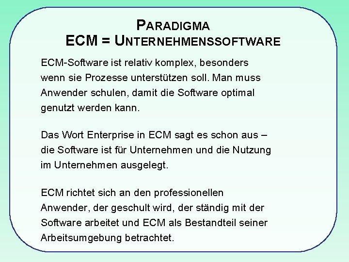 PARADIGMA ECM = UNTERNEHMENSSOFTWARE ECM-Software ist relativ komplex, besonders wenn sie Prozesse unterstützen soll.