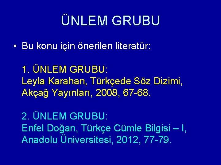 ÜNLEM GRUBU • Bu konu için önerilen literatür: 1. ÜNLEM GRUBU: Leyla Karahan, Türkçede
