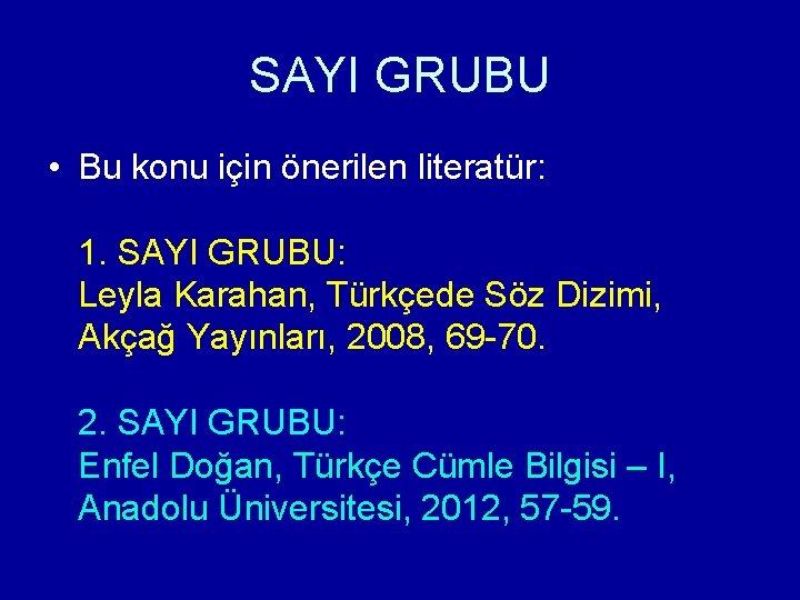 SAYI GRUBU • Bu konu için önerilen literatür: 1. SAYI GRUBU: Leyla Karahan, Türkçede