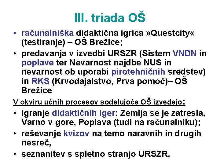 III. triada OŠ • računalniška didaktična igrica » Questcity « (testiranje) – OŠ Brežice;