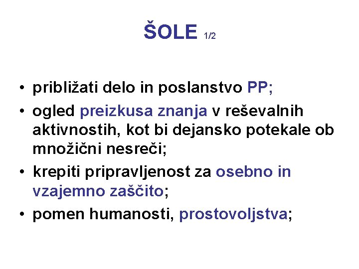 ŠOLE 1/2 • približati delo in poslanstvo PP; • ogled preizkusa znanja v reševalnih