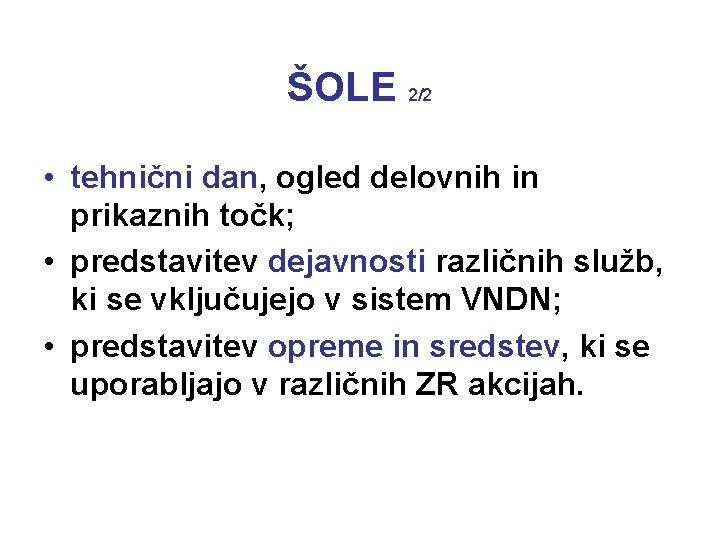 ŠOLE 2/2 • tehnični dan, ogled delovnih in prikaznih točk; • predstavitev dejavnosti različnih