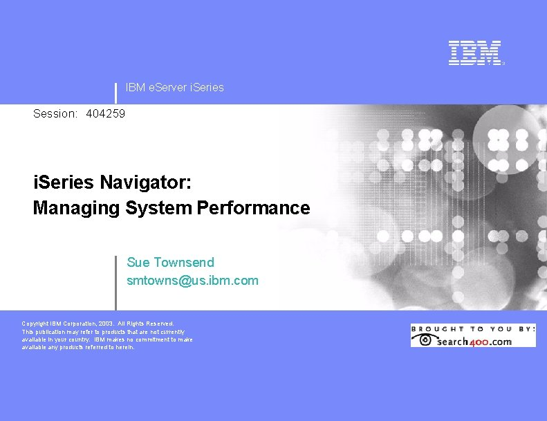 IBM e. Server i. Series Session: 404259 i. Series Navigator: Managing System Performance Sue