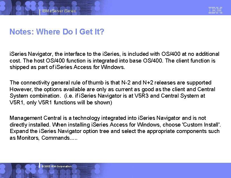 IBM e. Server i. Series Notes: Where Do I Get It? i. Series Navigator,