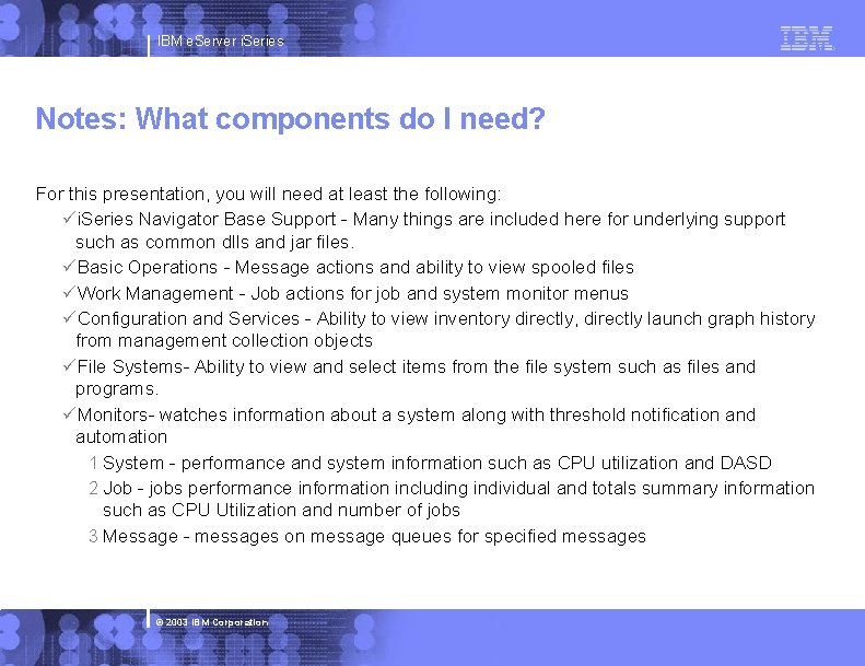 IBM e. Server i. Series Notes: What components do I need? For this presentation,