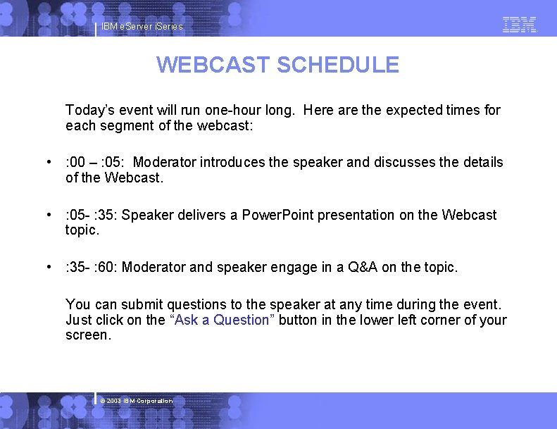 IBM e. Server i. Series WEBCAST SCHEDULE Today's event will run one-hour long. Here