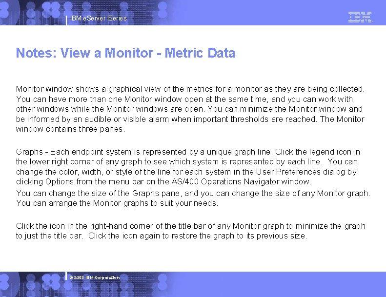 IBM e. Server i. Series Notes: View a Monitor - Metric Data Monitor window