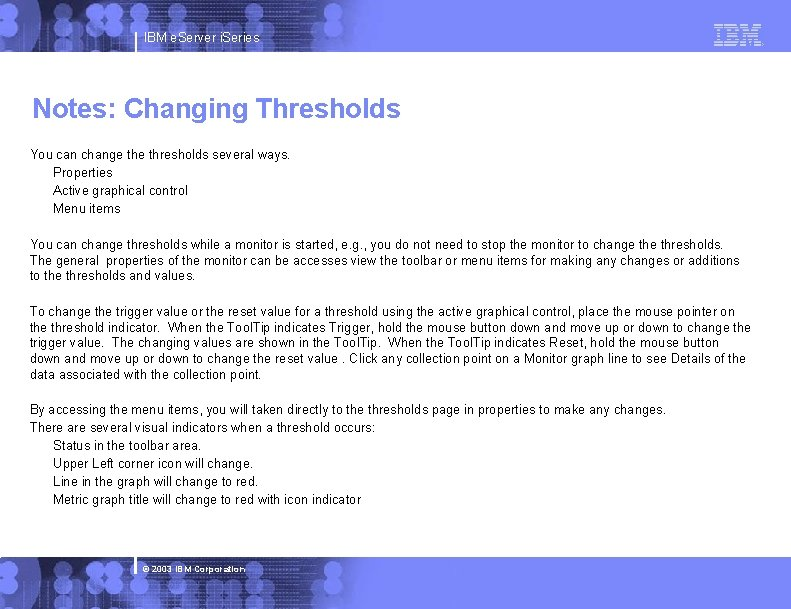 IBM e. Server i. Series Notes: Changing Thresholds You can change thresholds several ways.