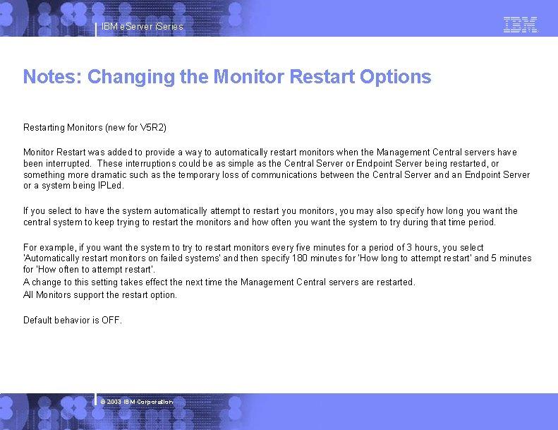 IBM e. Server i. Series Notes: Changing the Monitor Restart Options Restarting Monitors (new