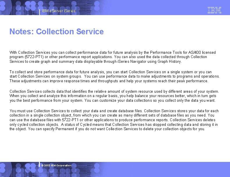 IBM e. Server i. Series Notes: Collection Service With Collection Services you can collect