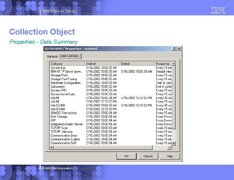 IBM e. Server i. Series Collection Object Properties - Data Summary © 2003 IBM