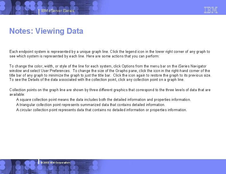 IBM e. Server i. Series Notes: Viewing Data Each endpoint system is represented by