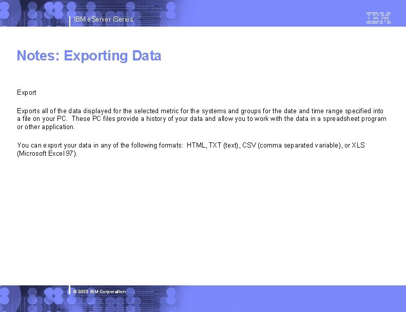 IBM e. Server i. Series Notes: Exporting Data Exports all of the data displayed