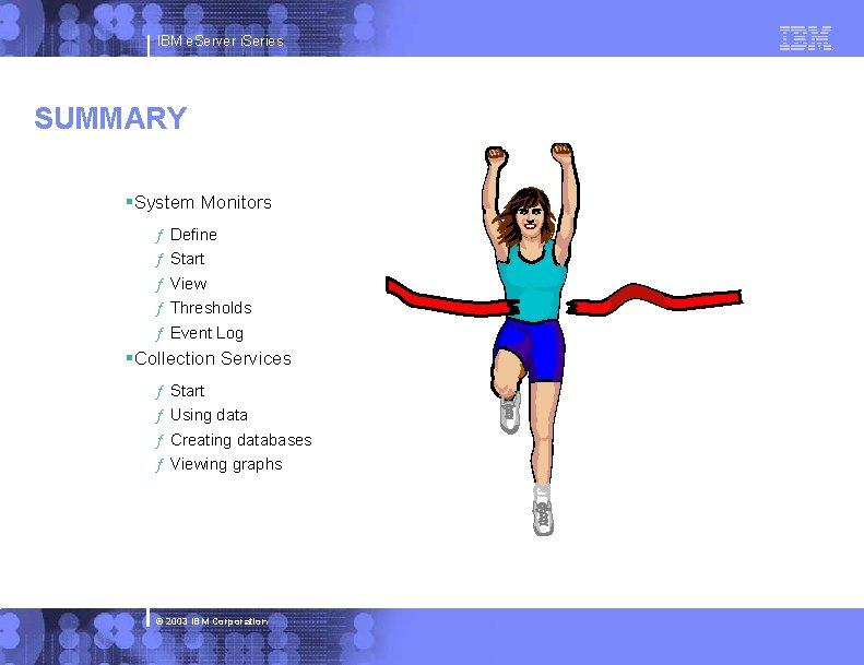 IBM e. Server i. Series SUMMARY §System Monitors ƒ ƒ ƒ Define Start View