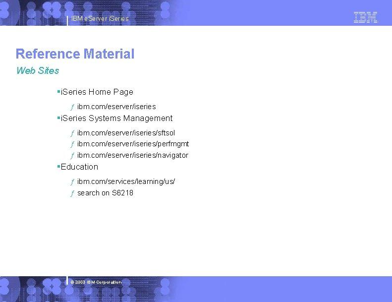 IBM e. Server i. Series Reference Material Web Sites §i. Series Home Page ƒ