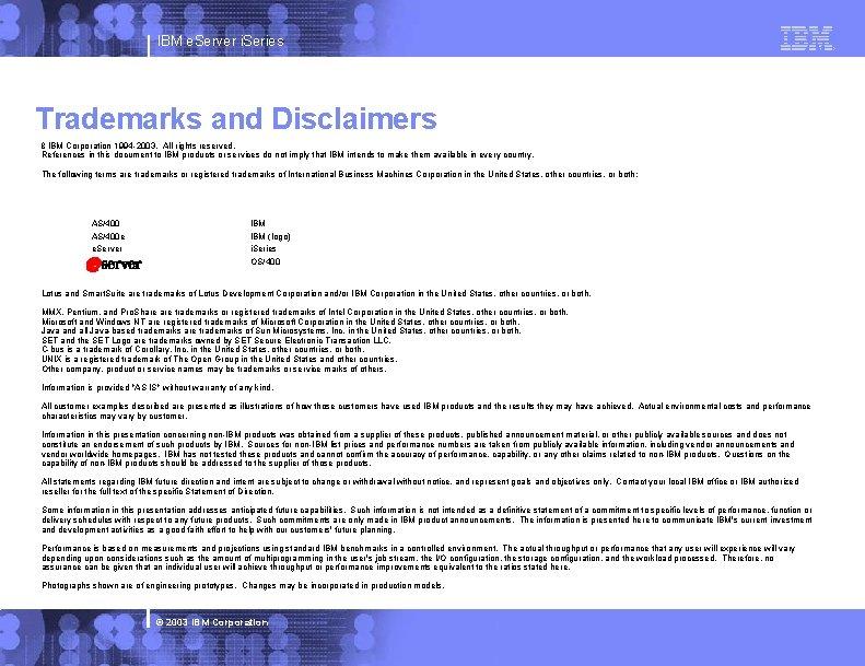 IBM e. Server i. Series Trademarks and Disclaimers 8 IBM Corporation 1994 -2003. All