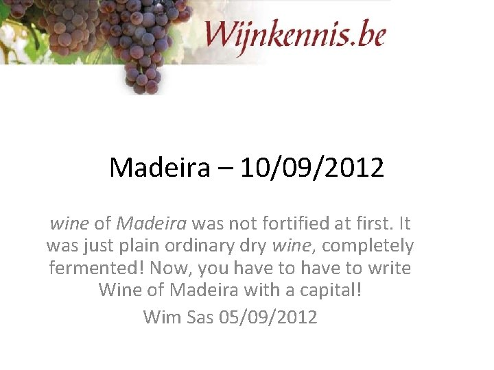 Madeira – 10/09/2012 wine of Madeira was not fortified at first. It was just