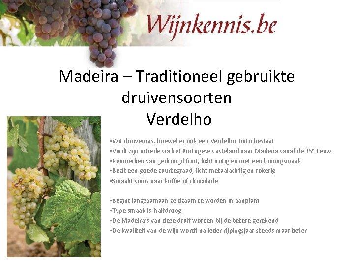 Madeira – Traditioneel gebruikte druivensoorten Verdelho • Wit druivenras, hoewel er ook een Verdelho