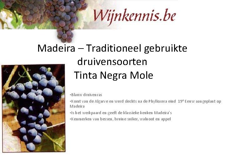 Madeira – Traditioneel gebruikte druivensoorten Tinta Negra Mole • Blauw druivenras • Komt van
