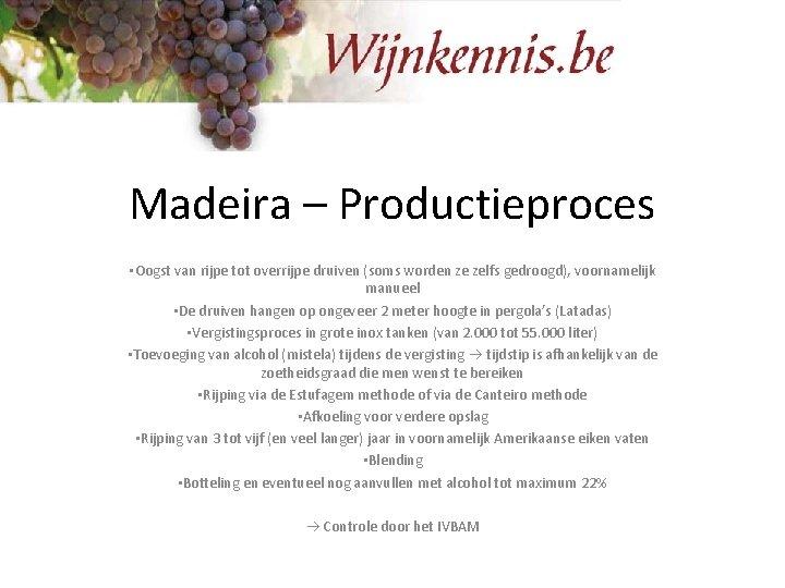 Madeira – Productieproces • Oogst van rijpe tot overrijpe druiven (soms worden ze zelfs