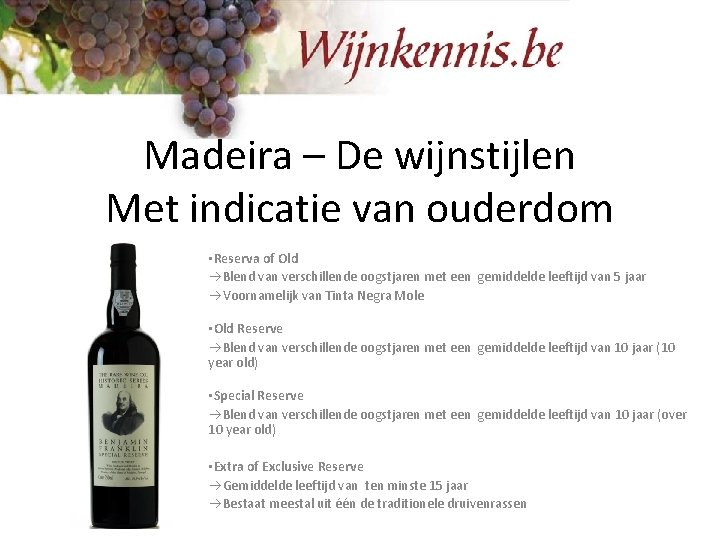 Madeira – De wijnstijlen Met indicatie van ouderdom • Reserva of Old Blend van